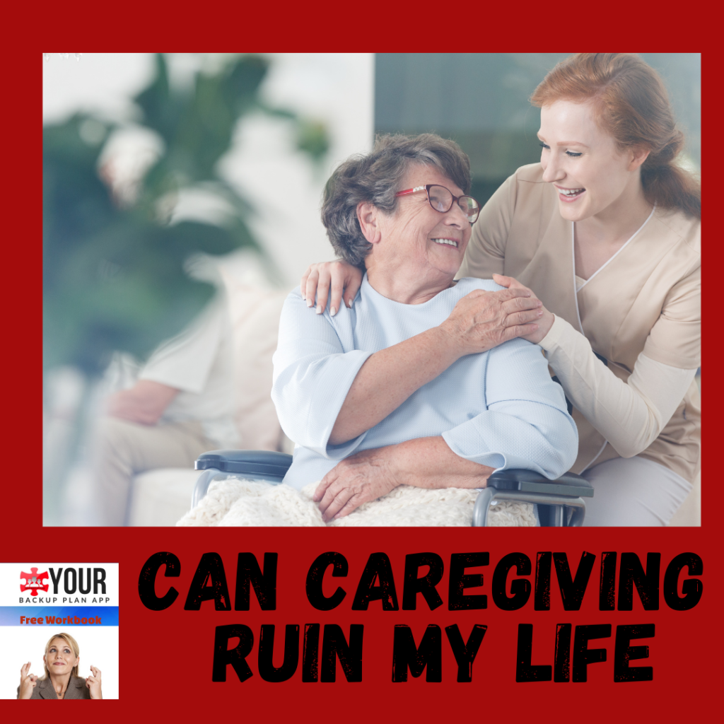 Can Caregiving ruin my life?